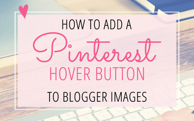 How to Add a Pinterest Hover Button to your Blogger Images