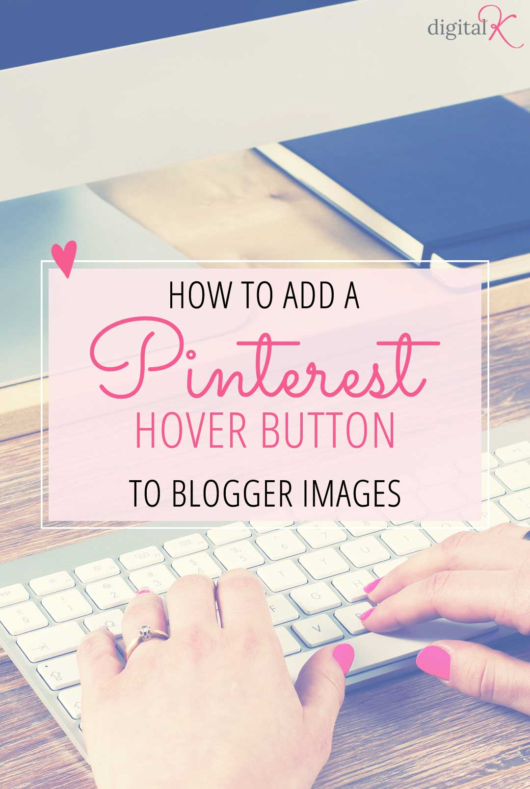 How to Add a Pinterest Hover Button to Blogger Images