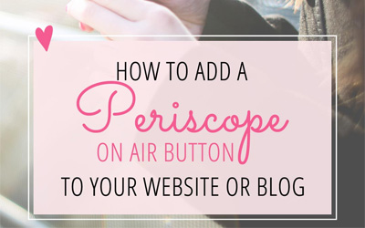 How to Add a Periscope On Air Button on Your Website or Blog