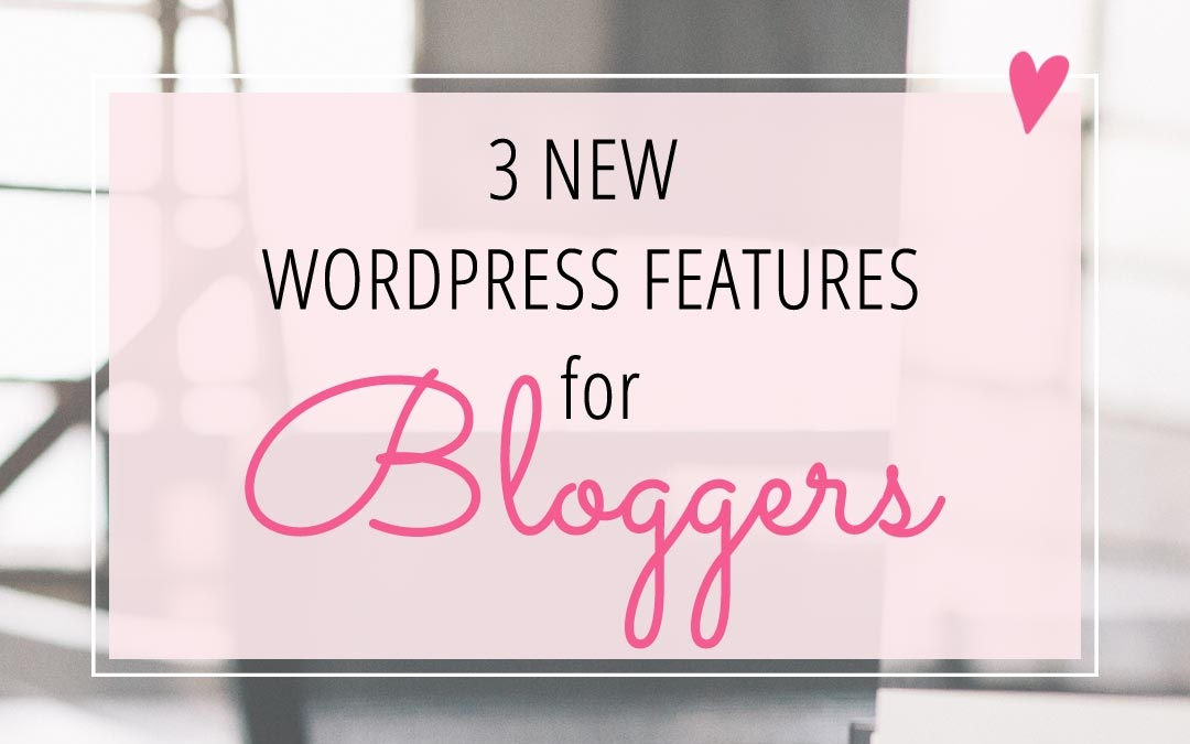 3 New WordPress Features for Bloggers