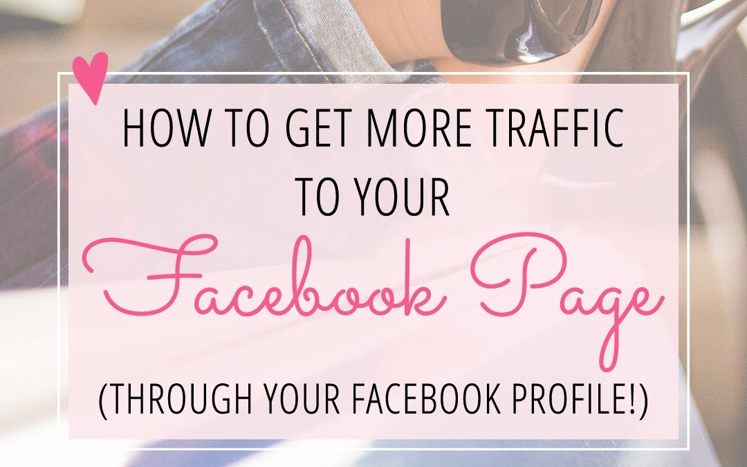 How to Get More Traffic to your Facebook Page (through your Facebook Profile!)