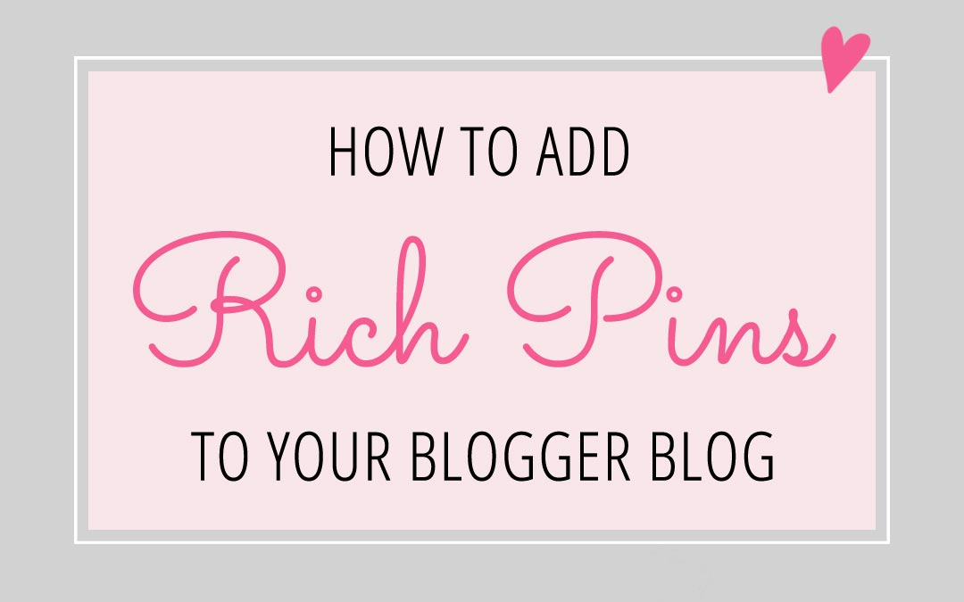 How to Add Rich Pins to your Blogger Blog