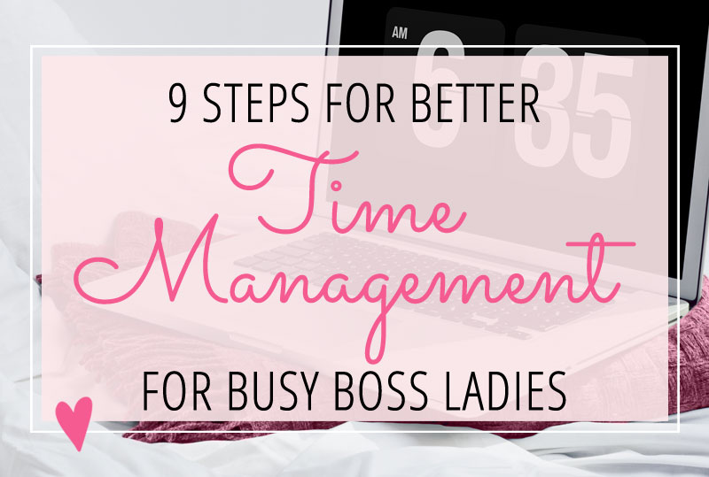 """Have you ever noticed that some entrepreneurs seem to get an insane amount of work done each day - while others are spinning their wheels without enough time in the day to accomplish much of anything? Which type of boss lady are are you? More importantly, if you're in the second group - what can you do to be more productive? Here are 9 steps for better time management for entrepreneurs (aka """"busy boss ladies"""", like me!):"""