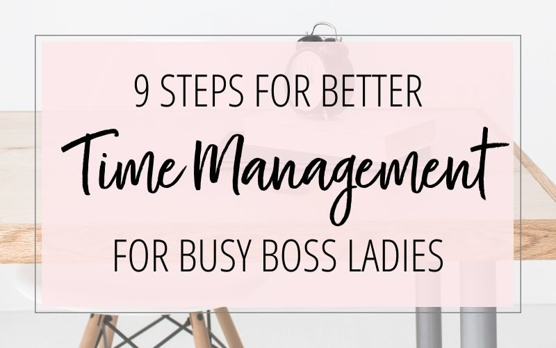 9 STEPS FOR BETTER TIME MANAGEMENT FOR BUSY BOSS LADIES