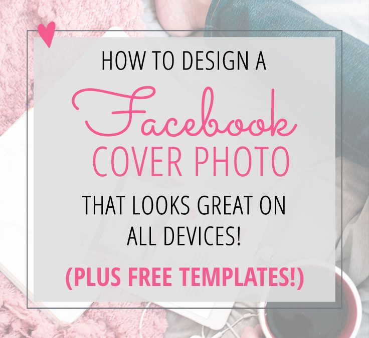 Designing Facebook Cover Photos for Desktop and Mobile – New Size!