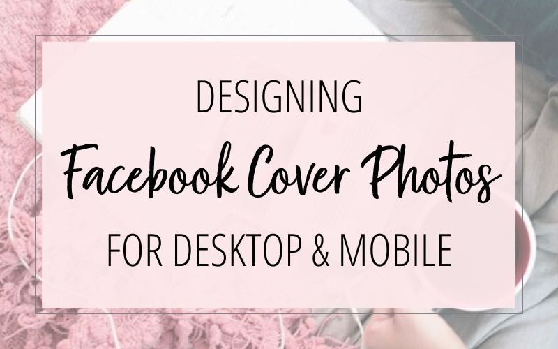 Designing Facebook Page Cover Photos for Desktop & Mobile Devices