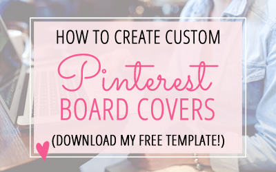 How to Create Custom Pinterest Board Covers (New Design!)