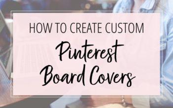 How to Create Custom Pinterest Board Covers