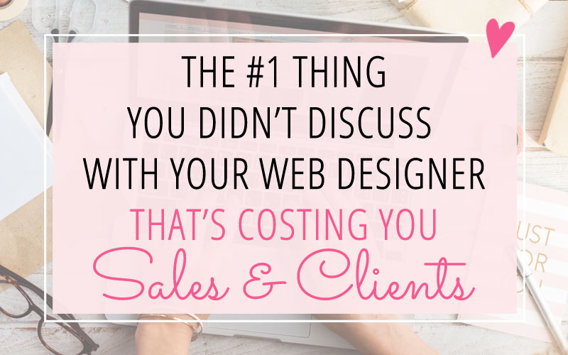 The #1 Thing You Didn't Discuss with Your Web Designer That's Costing You Sales and Clients