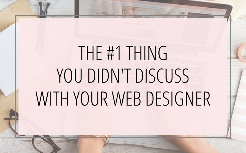 The #1 Thing You Didn't Discuss With Your Web Designer