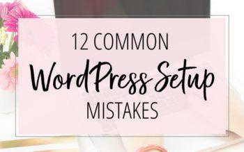 12 Common WordPress Setup Mistakes