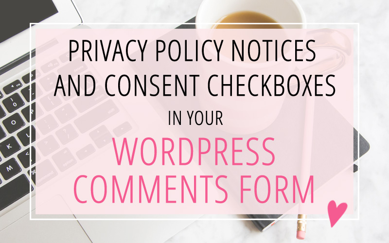 How to Add Privacy Policy Notices and Consent Checkboxes in your WordPress Comments Form