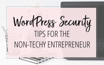 WordPress Security Tips for the Non-Techy Entrepreneur