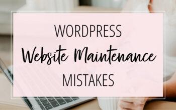 WordPress Website Maintenance Mistakes